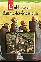 L'Abbaye de Baume-les-Messieurs by Collectif