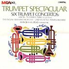 Trumpet Spectacular: Six Trumpet Concertos