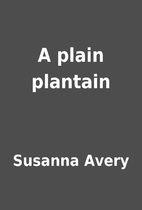 A plain plantain by Susanna Avery