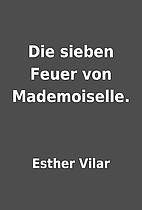 Die sieben Feuer von Mademoiselle. by Esther…