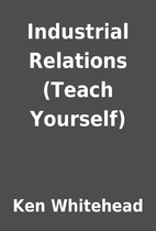 Industrial Relations (Teach Yourself) by Ken…