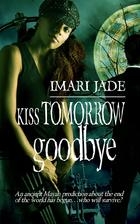 Kiss Tomorrow Goodbye by Imari Jade