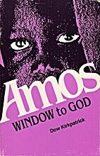 Amos: Window to God by Dow Kirkpatrick