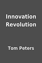 Innovation Revolution by Tom Peters