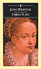 Three Plays: The White Devil; The Duchess of…