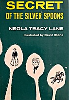 Secret of the Silver Spoons. by Neola Tracy…
