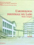 L'archeologia industriale nel Lazio : storia…