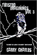 Twisted Imaginings: Vol 3 by Garry Charles