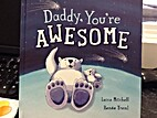 Daddy, you're awesome by Laine Mitchell