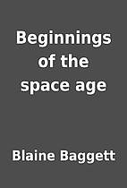 Beginnings of the space age by Blaine…