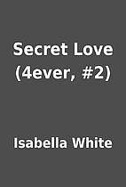 Secret Love (4ever, #2) by Isabella White