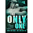 The Only One (Only, #3) by Magan Vernon