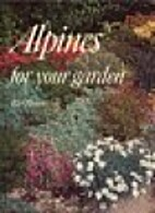 Alpines for Your Garden by Alan Bloom