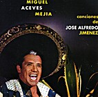 Miguel Aceves Mejia - Canciones De Jose…