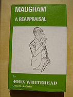Maugham: A Reappraisal by John Whitehead