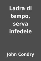 Ladra di tempo, serva infedele by John…
