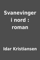 Svanevinger i nord : roman by Idar…