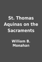 St. Thomas Aquinas on the Sacraments by…