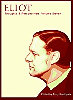 Thoughts & Perspectives, Volume Seven: Eliot…