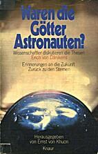 Waren die Götter Astronauten? by Ernst von…