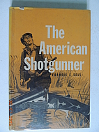 The American shotgunner by Francis E. Sell