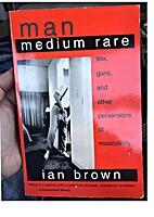 Man Medium Rare: Sex, Guns, and Other…