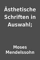 Ästhetische Schriften in Auswahl; by Moses…