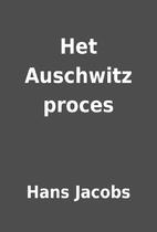 Het Auschwitz proces by Hans Jacobs