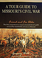 A Tour guide to Missouri's Civil War: Friend…