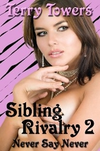 Sibling Rivalry 2: Never Say Never by Terry…