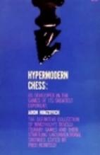 Hypermodern Chess: As Developed in the Games…