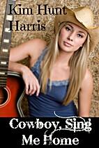 Cowboy Sing Me Home by Kim Hunt Harris