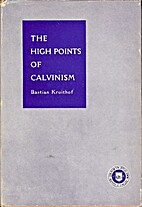 The high points of Calvinism by Bastian…