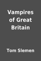 Vampires of Great Britain by Tom Slemen