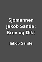 Sjømannen Jakob Sande: Brev og Dikt by…