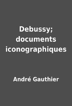 Debussy; documents iconographiques by André…