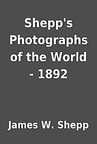 Shepp's Photographs of the World - 1892 by…