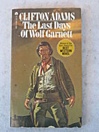 The Last Days of Wolf Garnett by Clifton…