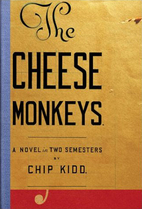 The Cheese Monkeys: A Novel in Two Semesters…