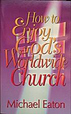 How to Enjoy Gods Worldwide Church by…