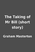 The Taking of Mr Bill (short story) by…