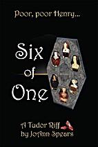 Six of One: A Tudor Riff by JoAnn Spears
