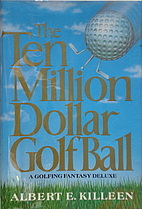 The Ten-Million-Dollar Golf Ball by Albert…