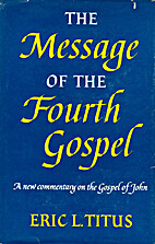 The message of the Fourth Gospel by Eric…