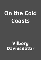 On the Cold Coasts by Vilborg…