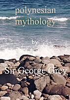 Polynesian Mythology by Sir George Grey