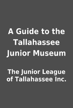 A Guide to the Tallahassee Junior Museum by…
