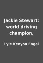Jackie Stewart: world driving champion, by…