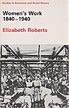 Women's Work, 1840-1940 by Elizabeth Roberts