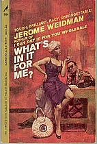 What's in it for me? by Jerome Weidman